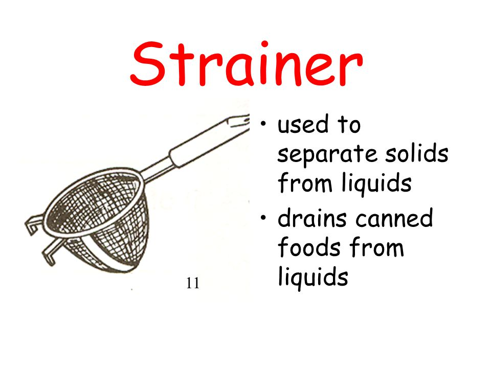 Strainer used to separate solids from liquids drains canned foods from liquids 11