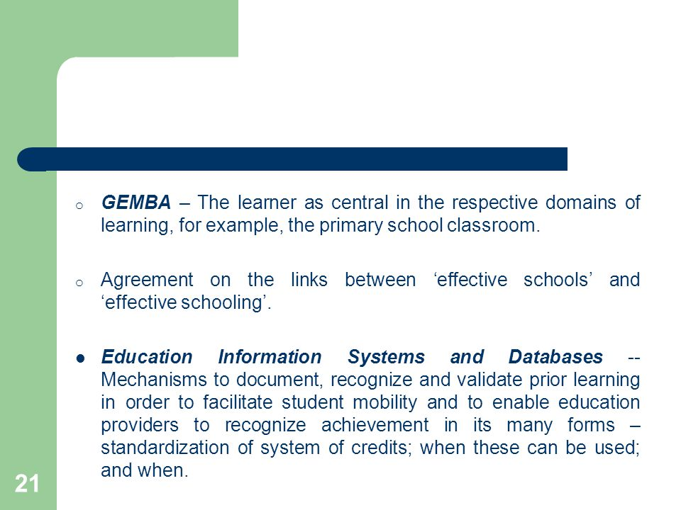 21 o GEMBA – The learner as central in the respective domains of learning, for example, the primary school classroom.