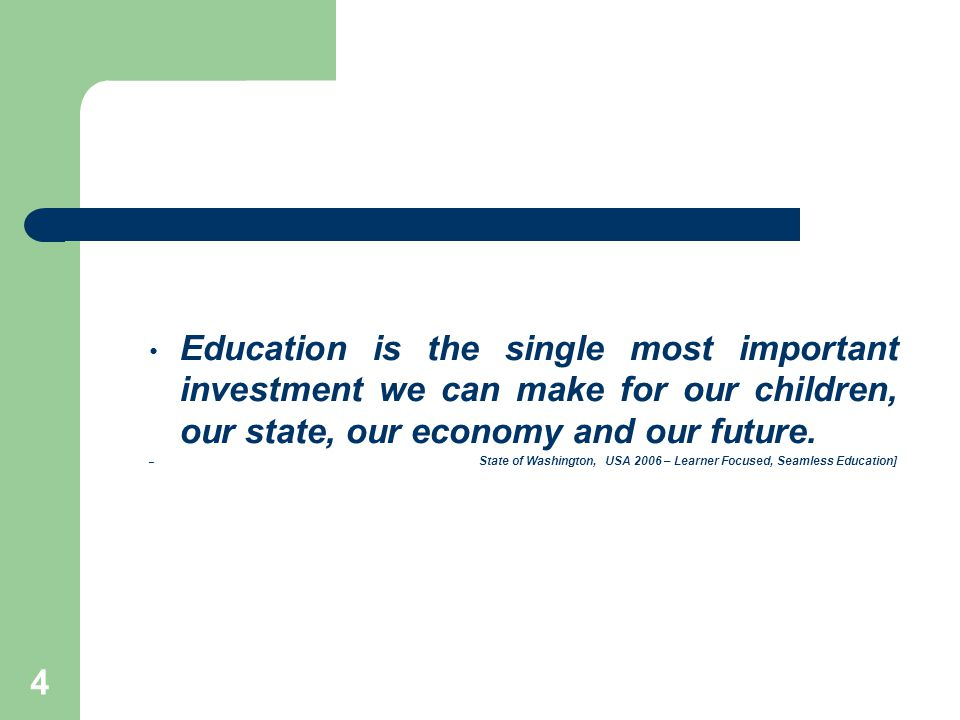 4 Education is the single most important investment we can make for our children, our state, our economy and our future.