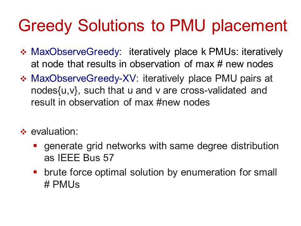 Greedy Solutions: evaluation  MaxObserveGreedy within 98.6% of optimal  MaxObserveGreedyX V within97% of optimal  cross-validation requirement on decreases # observed nodes by ~ 5% D.