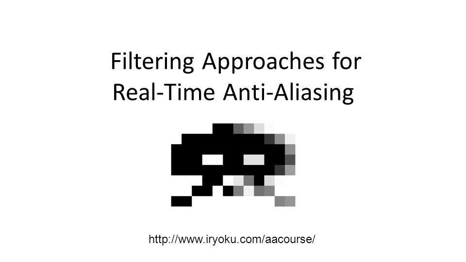 Filtering Approaches for Real-Time Anti-Aliasing http://www.iryoku.com/aacourse/