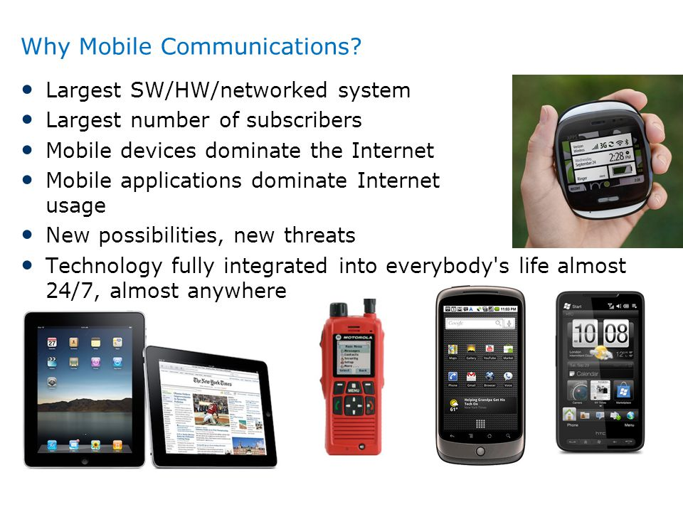 Why Mobile Communications? Largest SW/HW/networked system Largest number of subscribers Mobile devices dominate the Internet Mobile applications domin