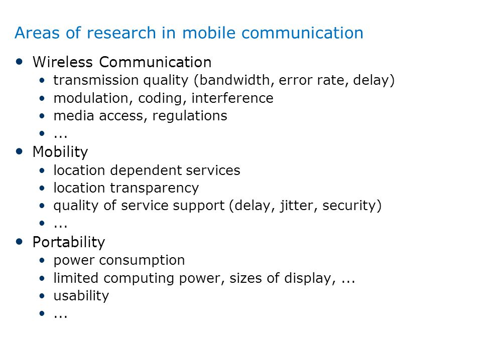 Areas of research in mobile communication Wireless Communication transmission quality (bandwidth, error rate, delay) modulation, coding, interference