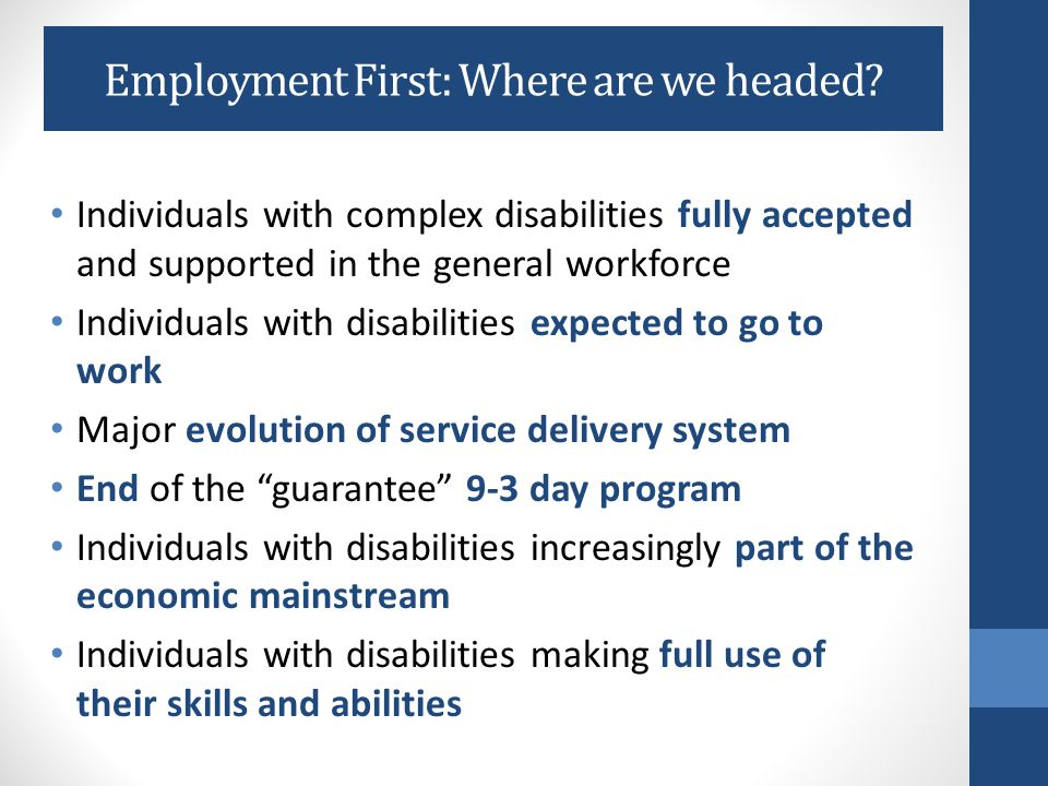 Employment First IS NOT Employment First IS  A clear public policy of employment as the first and preferred option for individuals receiving publicly funded services.