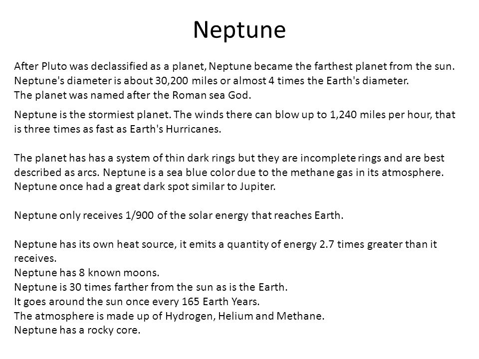 After Pluto was declassified as a planet, Neptune became the farthest planet from the sun. Neptune's diameter is about 30,200 miles or almost 4 times