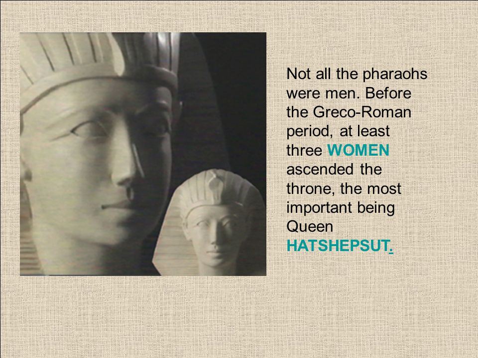 Not all the pharaohs were men.