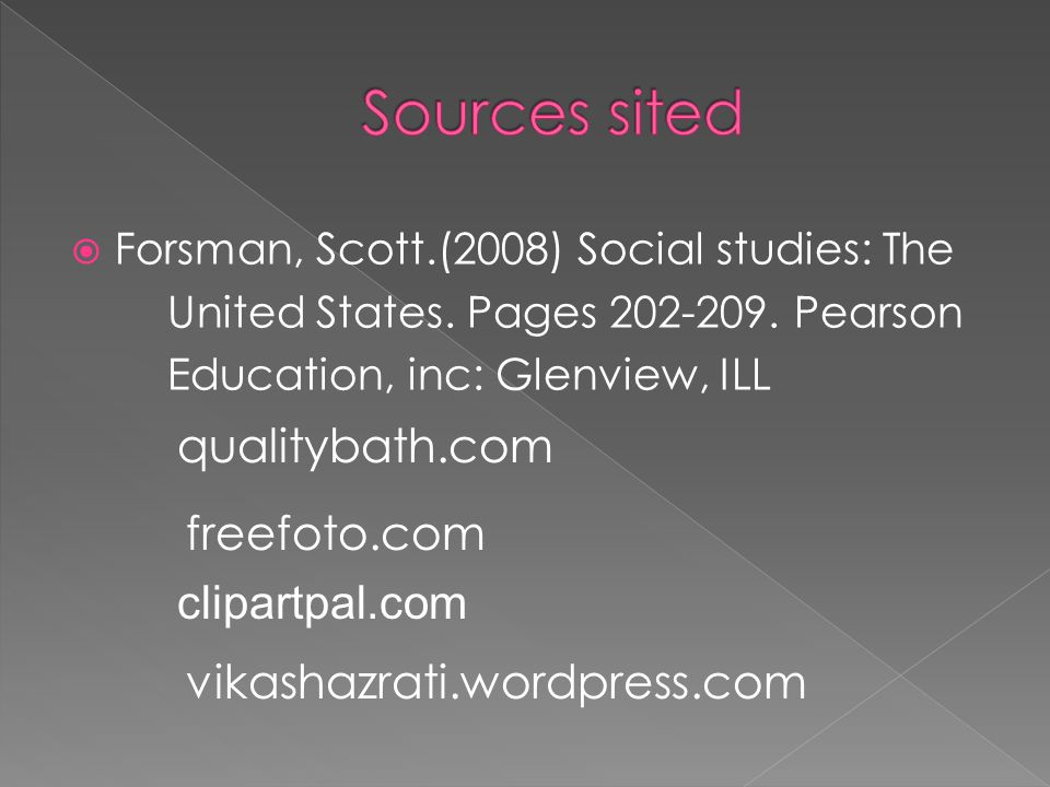  Forsman, Scott.(2008) Social studies: The United States. Pages 202-209. Pearson Education, inc: Glenview, ILL qualitybath.com freefoto.com clipartpa