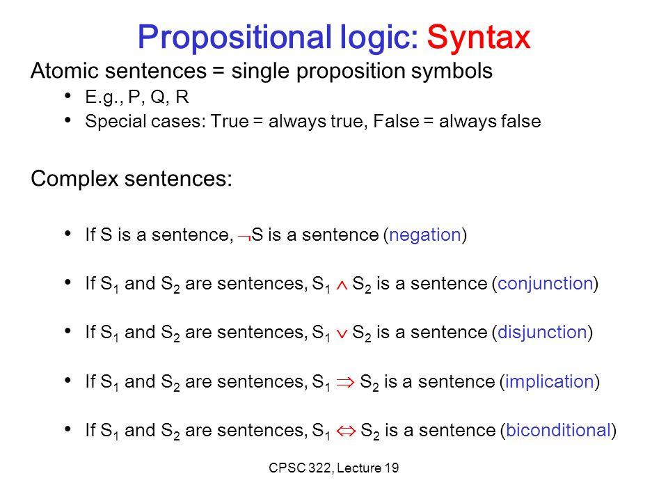 Propositional logic: Semantics Each interpretation specifies true or false for each proposition symbol E.g.