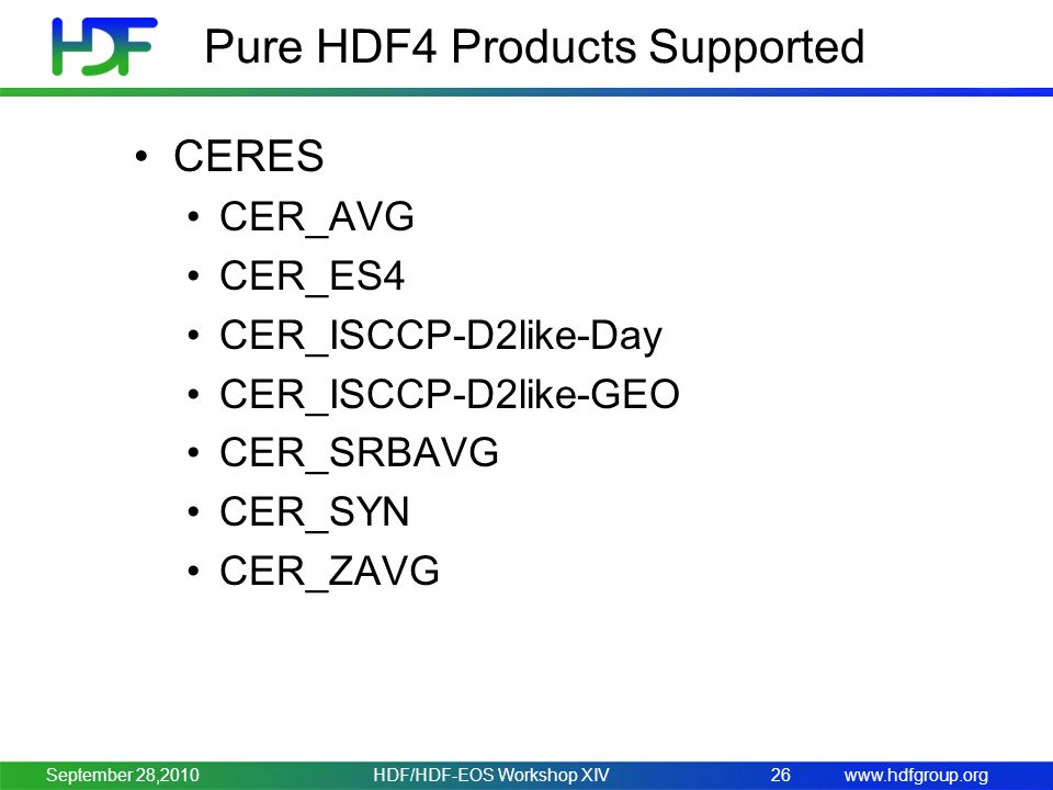 www.hdfgroup.org Pure HDF4 Products Supported CERES CER_AVG CER_ES4 CER_ISCCP-D2like-Day CER_ISCCP-D2like-GEO CER_SRBAVG CER_SYN CER_ZAVG HDF/HDF-EOS Workshop XIV26September 28,2010