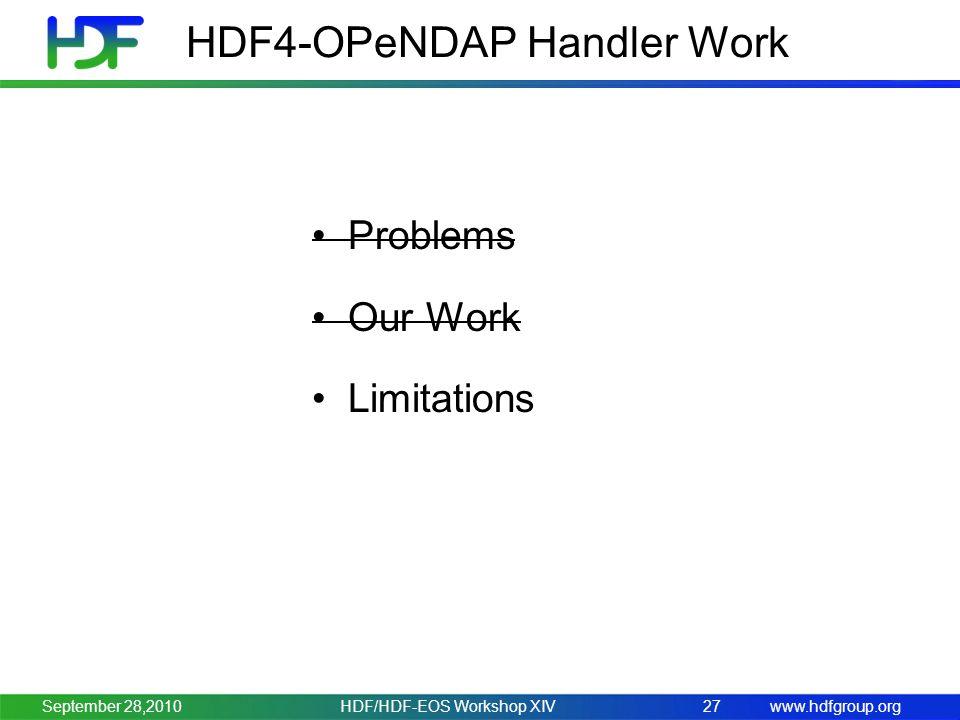 www.hdfgroup.org HDF4-OPeNDAP Handler Work Problems Our Work Limitations HDF/HDF-EOS Workshop XIV27September 28,2010