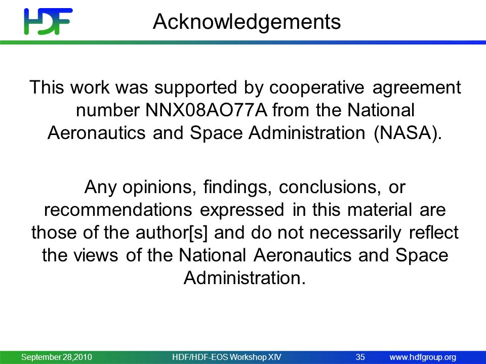 www.hdfgroup.org Acknowledgements This work was supported by cooperative agreement number NNX08AO77A from the National Aeronautics and Space Administration (NASA).