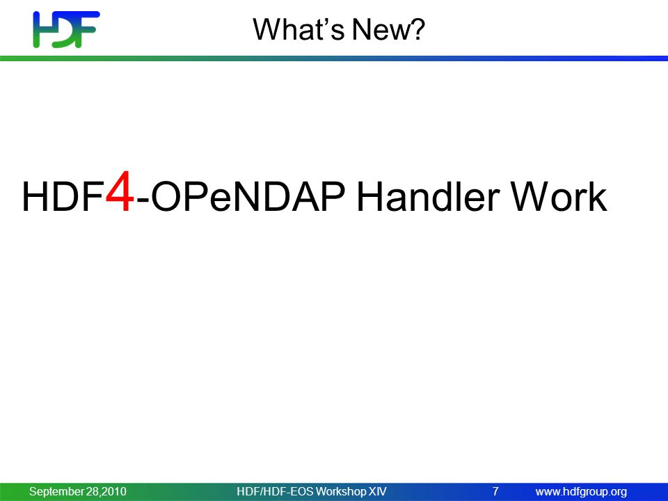 www.hdfgroup.org What's New HDF 4 -OPeNDAP Handler Work HDF/HDF-EOS Workshop XIV7September 28,2010