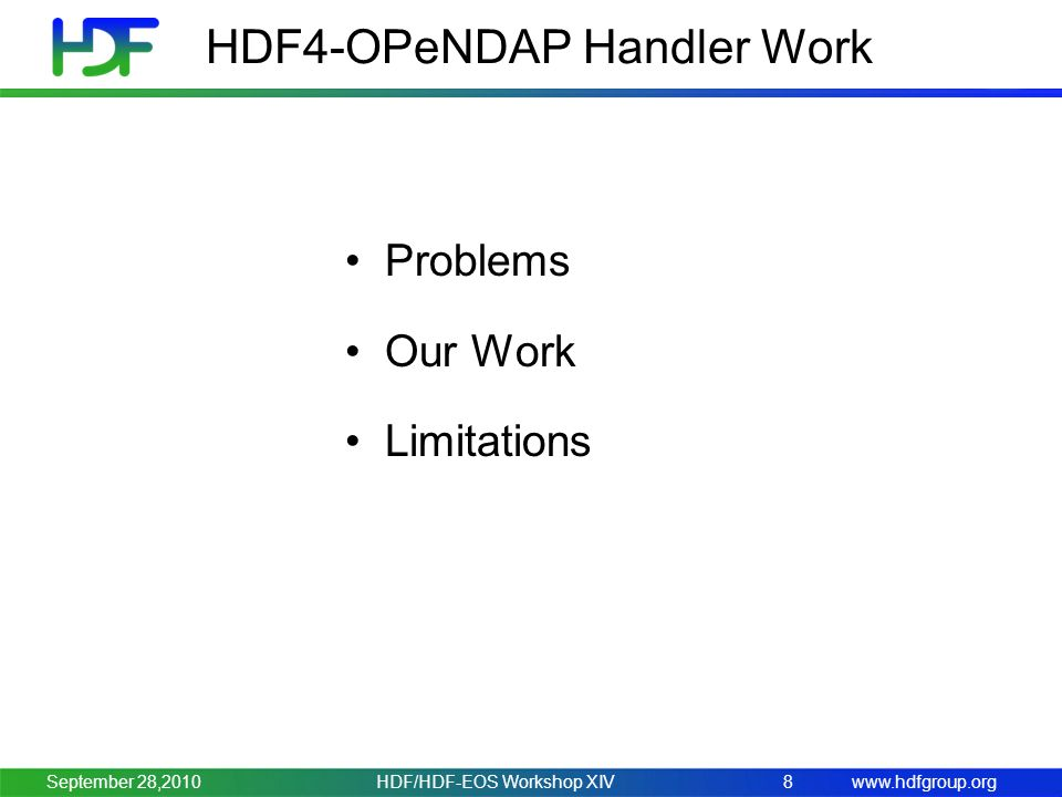www.hdfgroup.org HDF4-OPeNDAP Handler Work Problems Our Work Limitations HDF/HDF-EOS Workshop XIV8September 28,2010