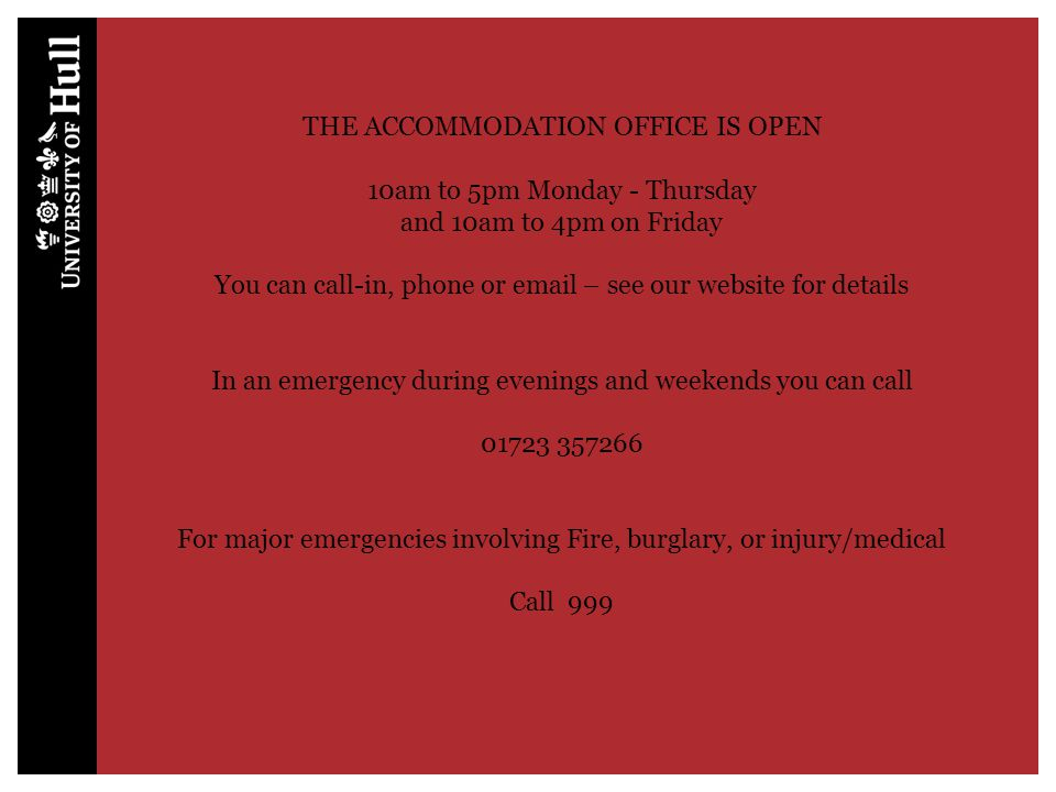 THE ACCOMMODATION OFFICE IS OPEN 10am to 5pm Monday - Thursday and 10am to 4pm on Friday You can call-in, phone or email – see our website for details