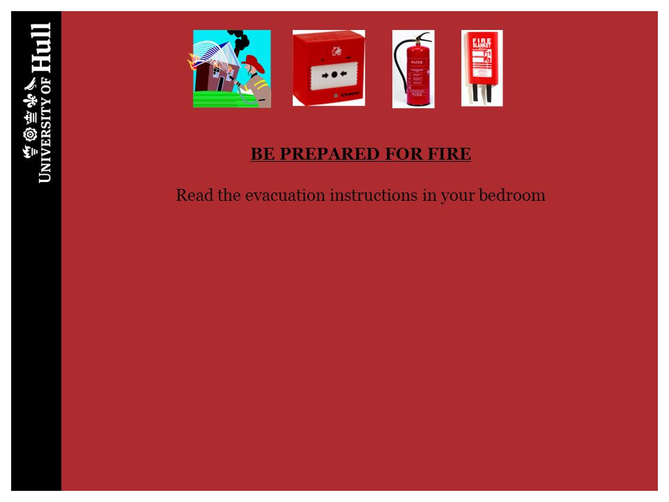 BE PREPARED FOR FIRE Read the evacuation instructions in your bedroom