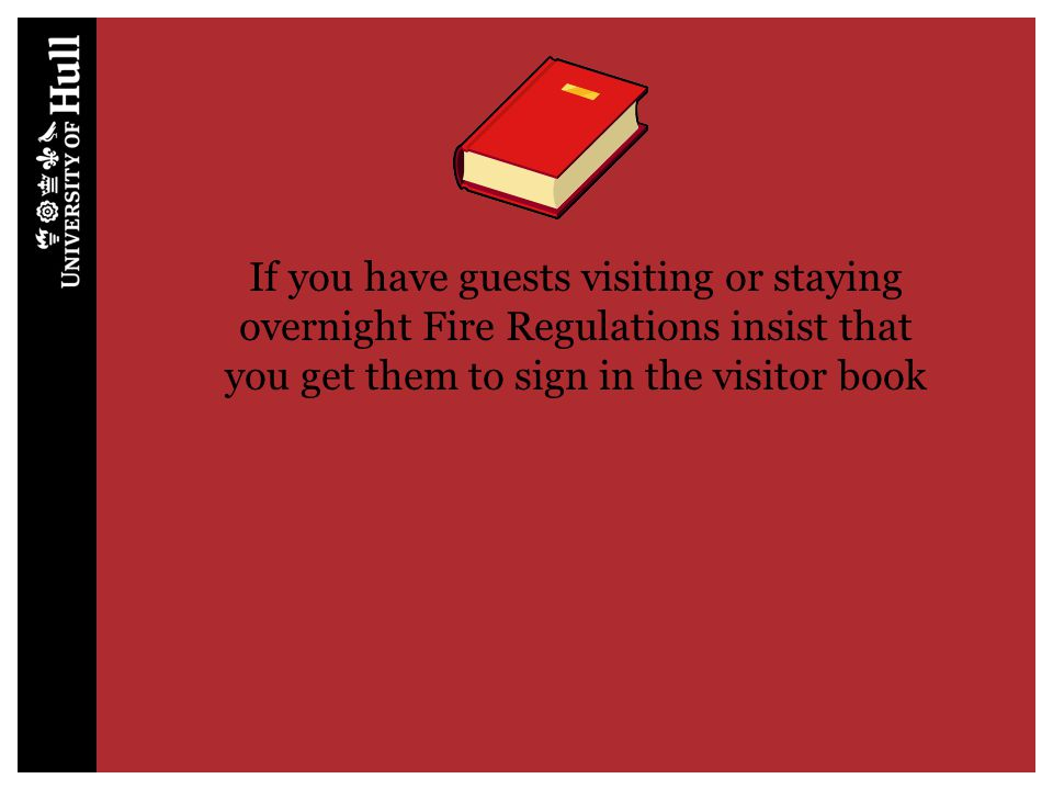 If you have guests visiting or staying overnight Fire Regulations insist that you get them to sign in the visitor book