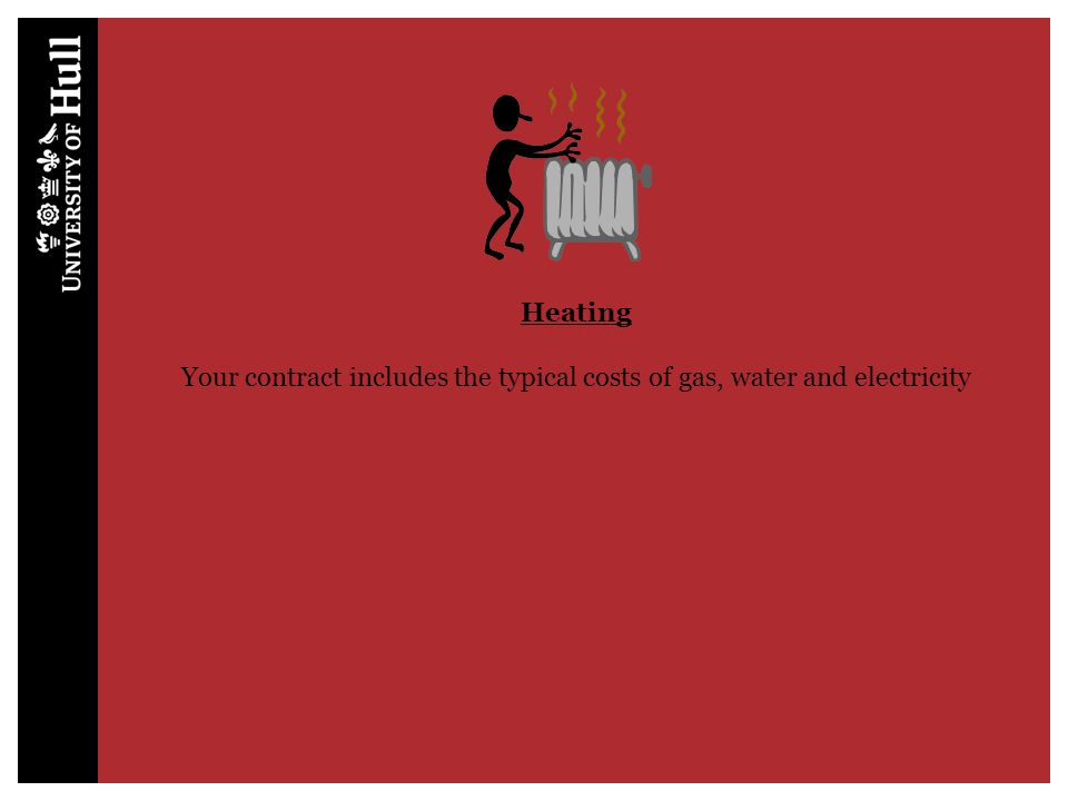 Heating Your contract includes the typical costs of gas, water and electricity