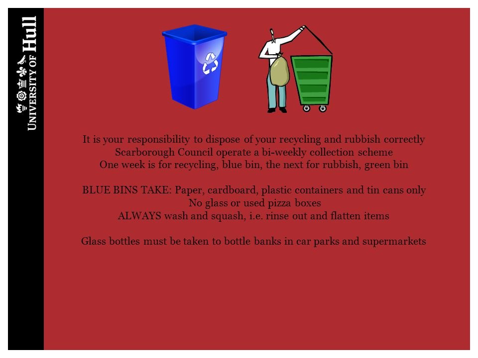 It is your responsibility to dispose of your recycling and rubbish correctly Scarborough Council operate a bi-weekly collection scheme One week is for