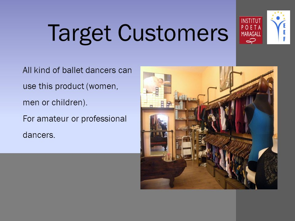 Target Customers All kind of ballet dancers can use this product (women, men or children).
