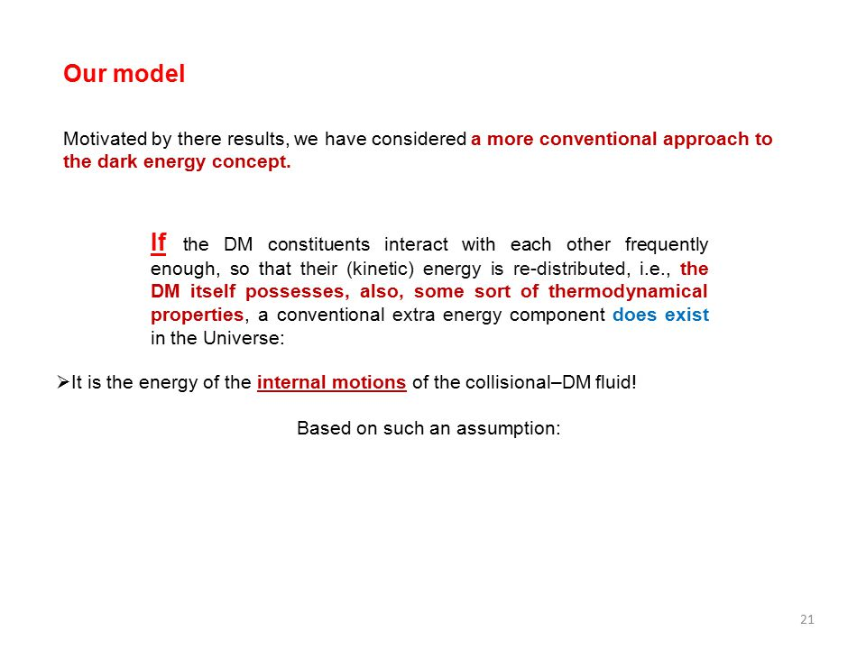 Our model Motivated by there results, we have considered a more conventional approach to the dark energy concept.