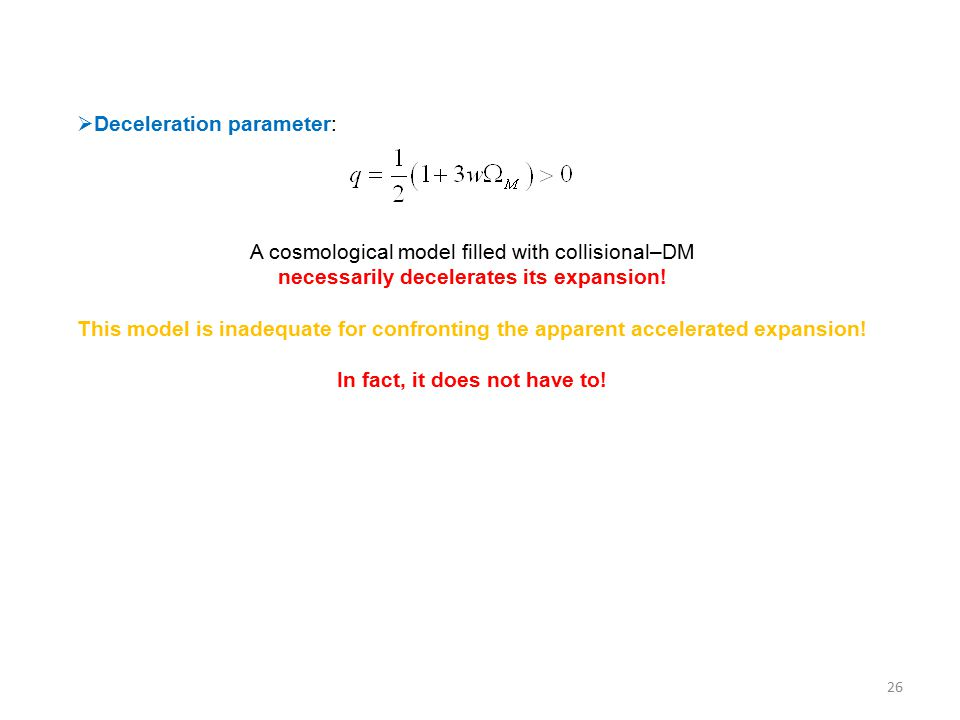  Deceleration parameter: A cosmological model filled with collisional–DM necessarily decelerates its expansion.