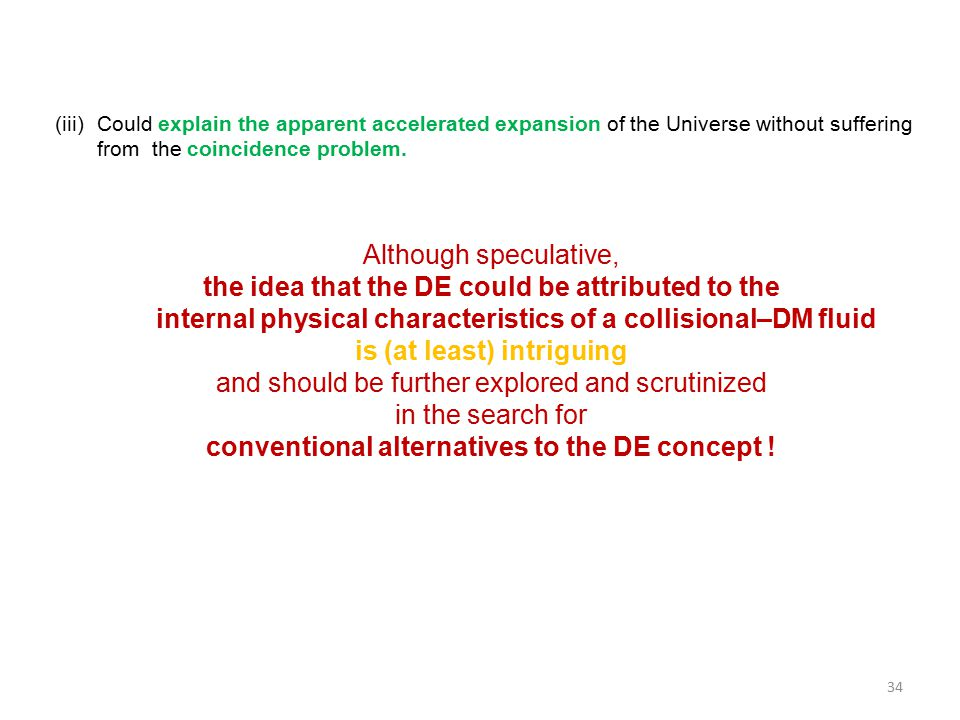 (iii)Could explain the apparent accelerated expansion of the Universe without suffering from the coincidence problem.