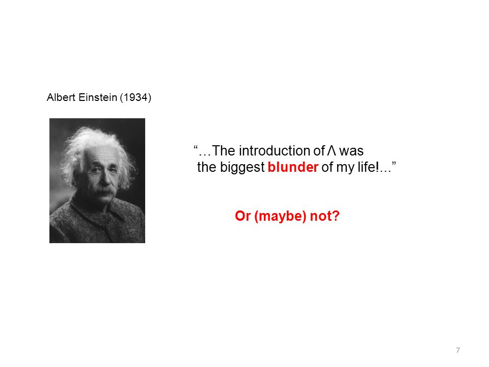 Albert Einstein (1934) …The introduction of Λ was the biggest blunder of my life!... Or (maybe) not.