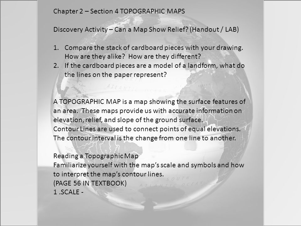 Chapter 2 – Section 4 TOPOGRAPHIC MAPS Discovery Activity – Can a Map Show Relief? (Handout / LAB) 1.Compare the stack of cardboard pieces with your d