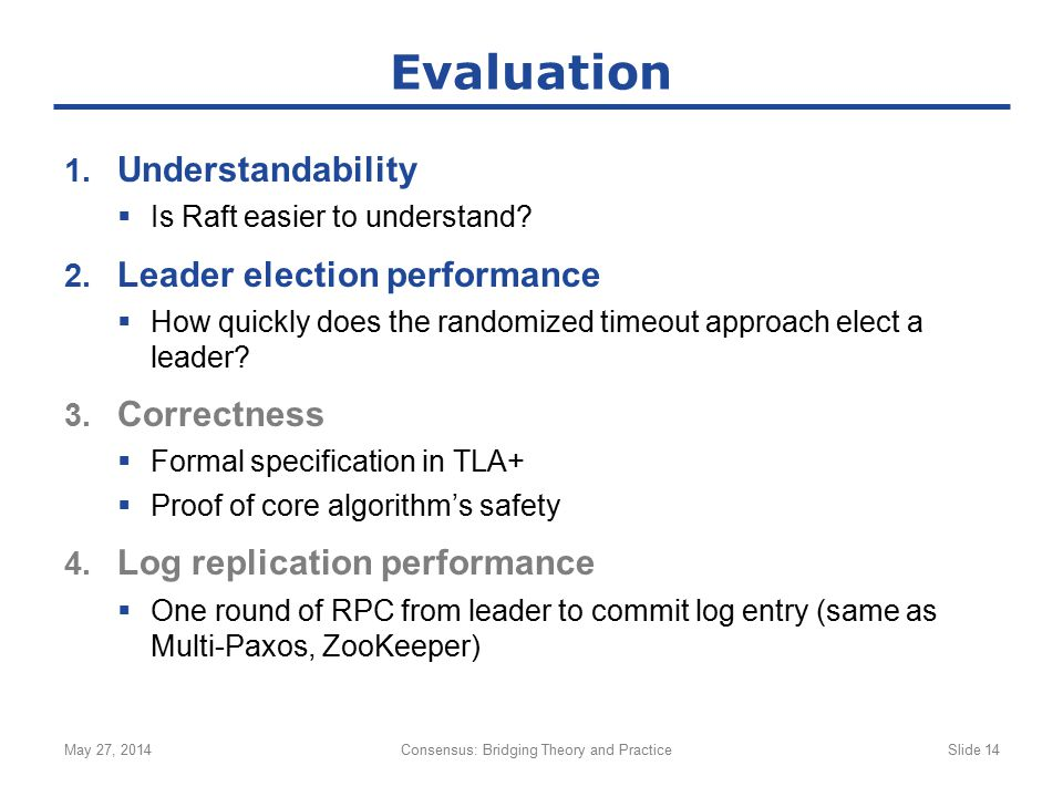1. Understandability  Is Raft easier to understand? 2. Leader election performance  How quickly does the randomized timeout approach elect a leader?