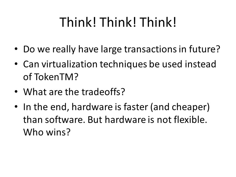 Think. Think. Think. Do we really have large transactions in future.