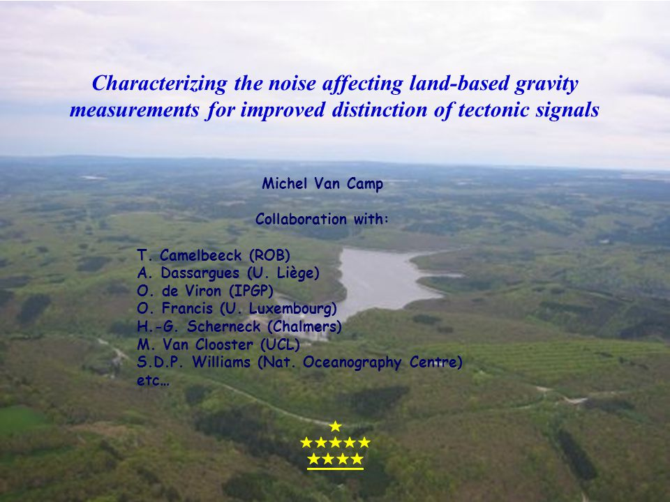Characterizing the noise affecting land-based gravity measurements for improved distinction of tectonic signals Michel Van Camp Collaboration with: T.