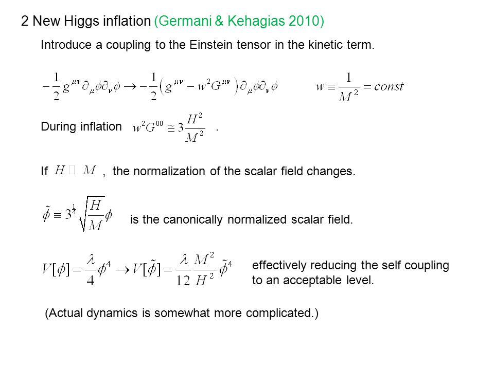 2 New Higgs inflation (Germani & Kehagias 2010) Introduce a coupling to the Einstein tensor in the kinetic term.