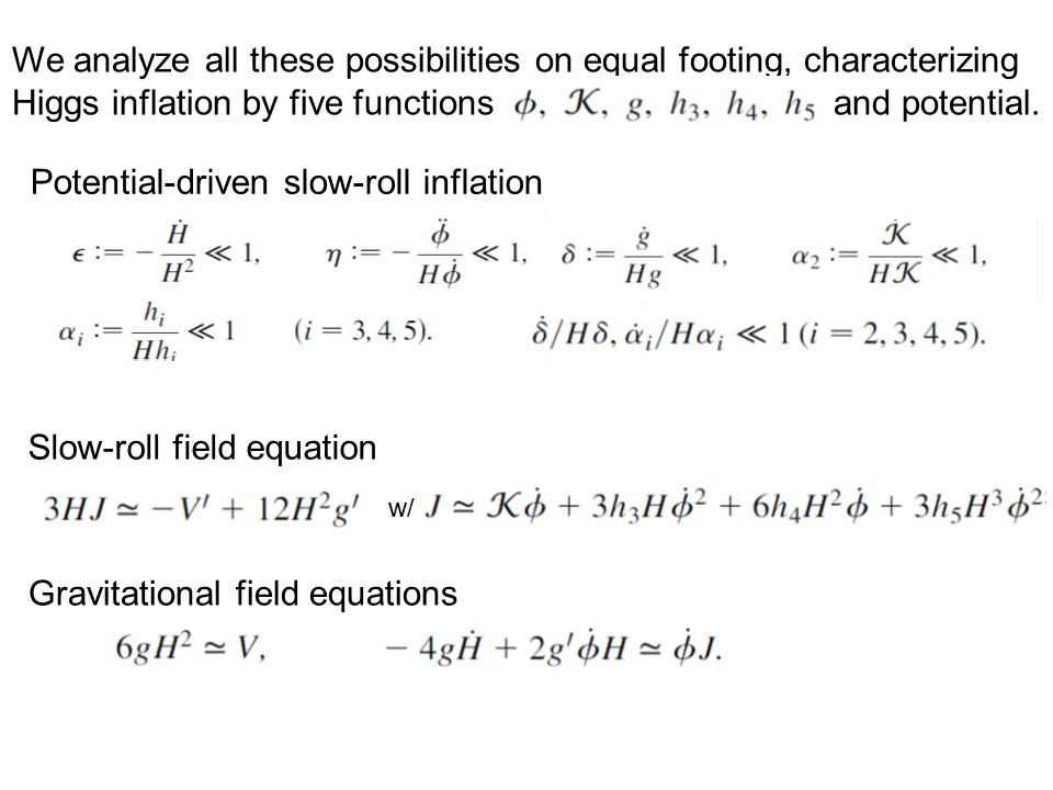 We analyze all these possibilities on equal footing, characterizing Higgs inflation by five functions and potential.