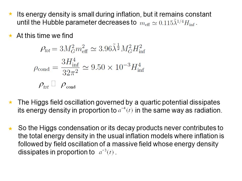Its energy density is small during inflation, but it remains constant until the Hubble parameter decreases to.