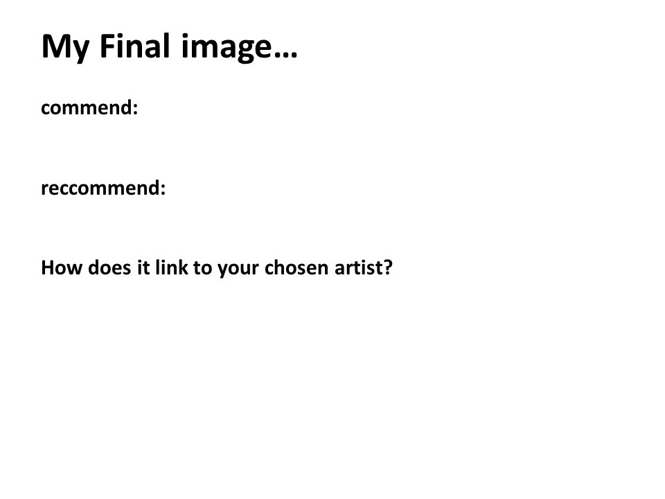 My Final image… commend: reccommend: How does it link to your chosen artist