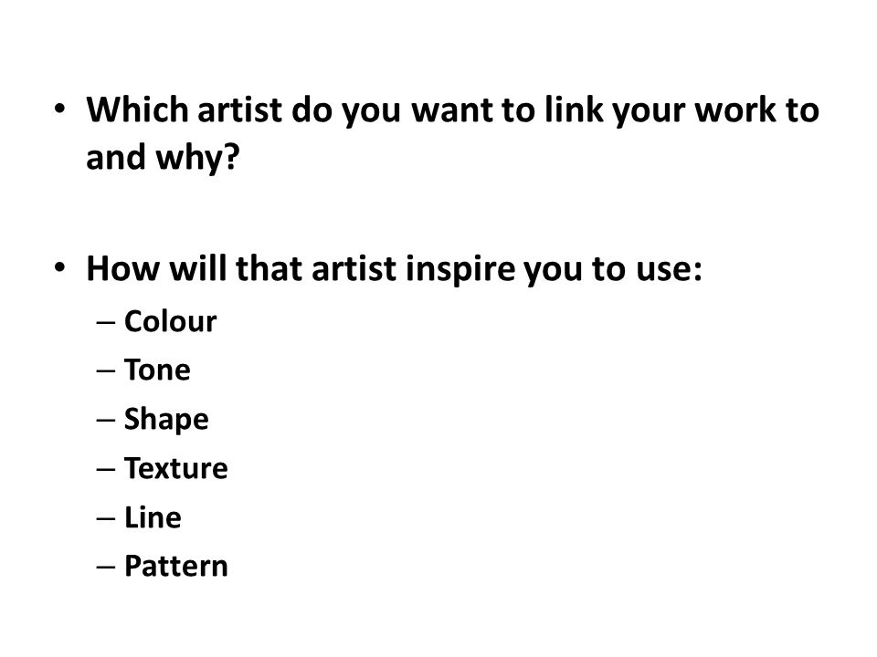 Which artist do you want to link your work to and why.