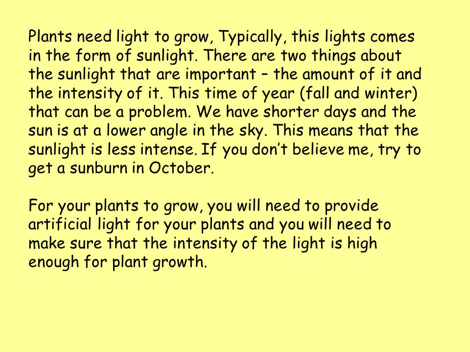 Plants need light to grow, Typically, this lights comes in the form of sunlight.