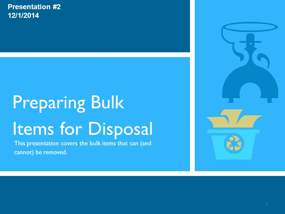 Preparing Bulk Items for Disposal This presentation covers the bulk items that can (and cannot) be removed.