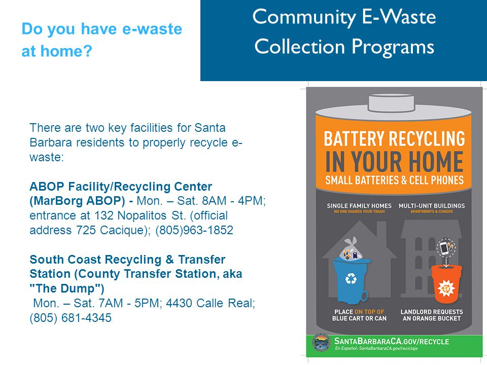 Community E-Waste Collection Programs There are two key facilities for Santa Barbara residents to properly recycle e- waste: ABOP Facility/Recycling Center (MarBorg ABOP) - Mon.