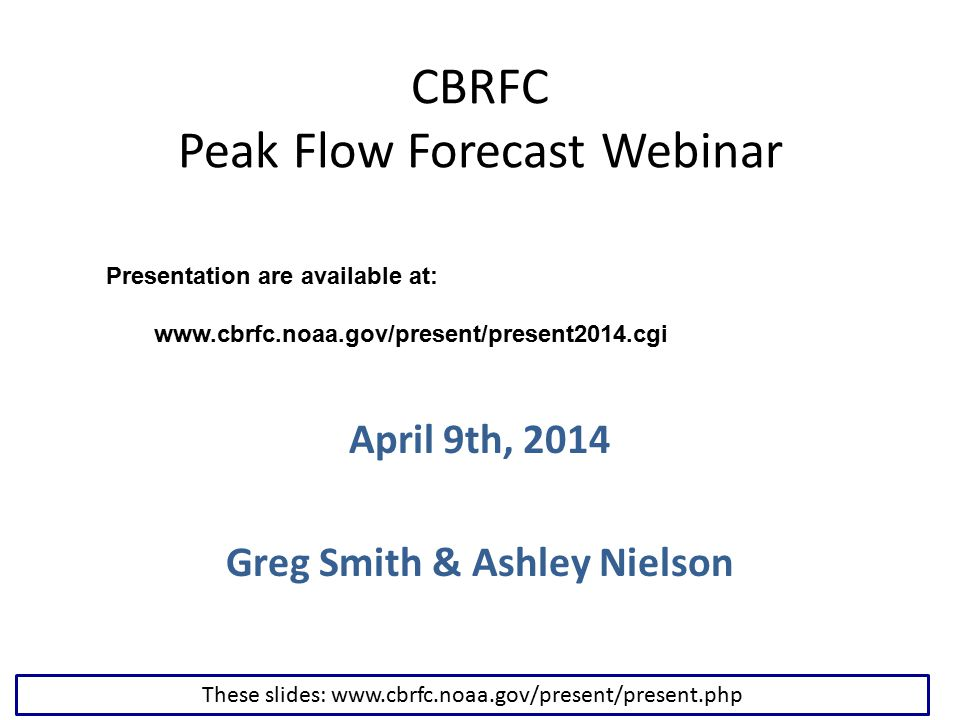 Today's Presentation Web Reference: www.cbrfc.noaa.gov click on peak mapwww.cbrfc.noaa.gov What is a Peak Flow and How to Interpret the Graphics Current Soil and Snow Situation Impacting Peak Flow Forecasts Peak Flow Forecasts Spring Weather Impacts / Weather Forecast