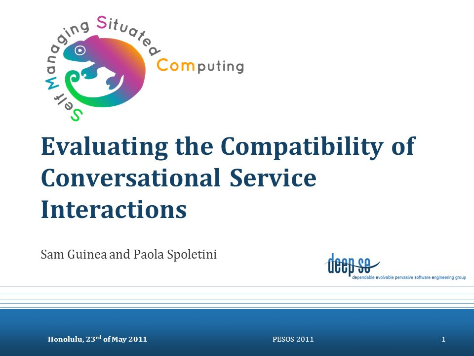 Honolulu, 23 rd of May 2011PESOS 20111 Evaluating the Compatibility of Conversational Service Interactions Sam Guinea and Paola Spoletini