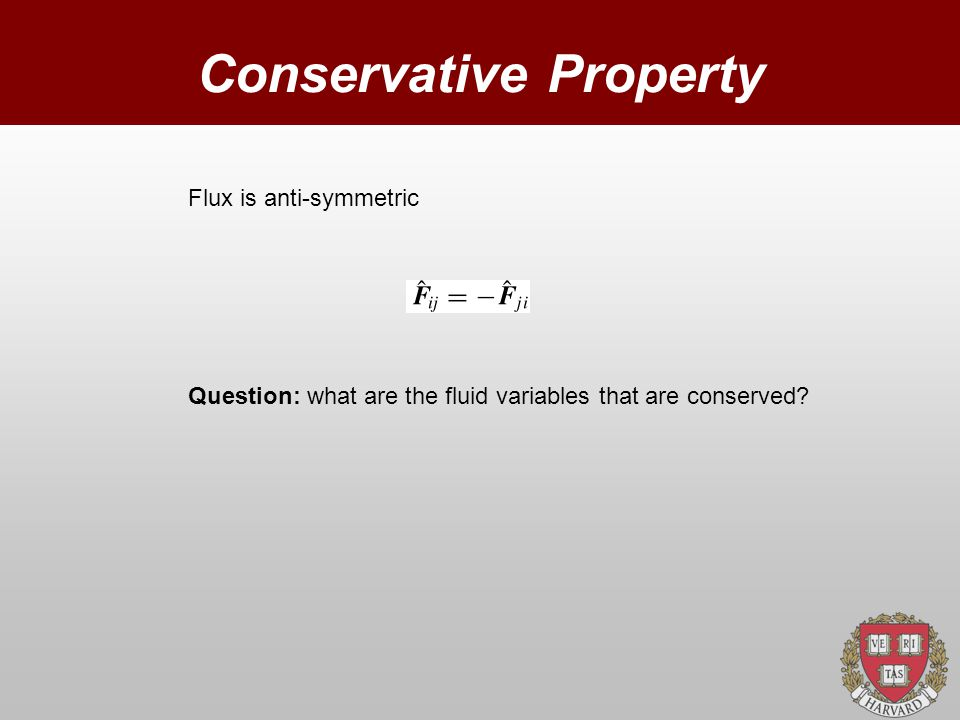 Conservative Property Flux is anti-symmetric Question: what are the fluid variables that are conserved?