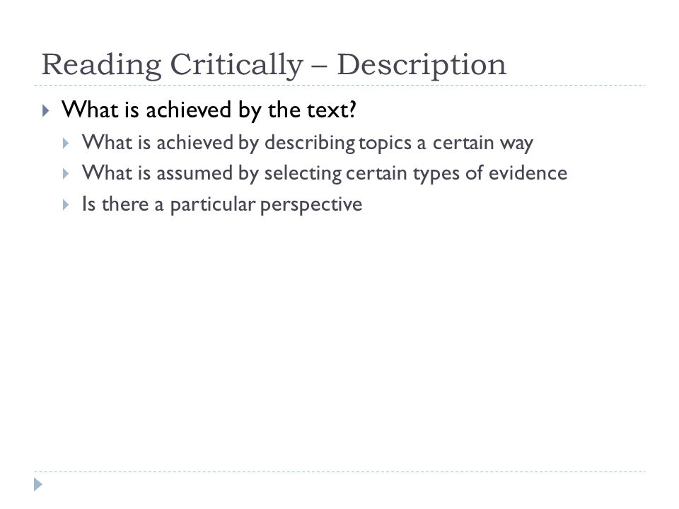 Reading Critically – Assessment  Think critically  How well does the text do what it does.