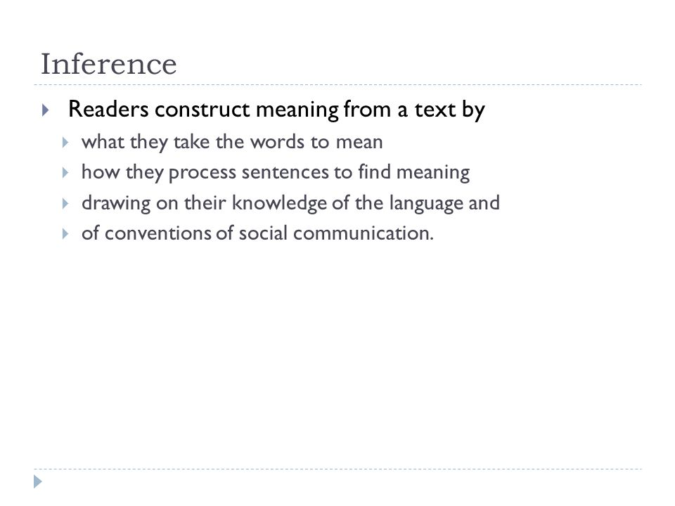 Inference  Other Factors  knowledge of the Author(s)  occasion or publication  the audience  Readers infer unstated meanings based on social conventions, shared knowledge, shared experience, or shared values.