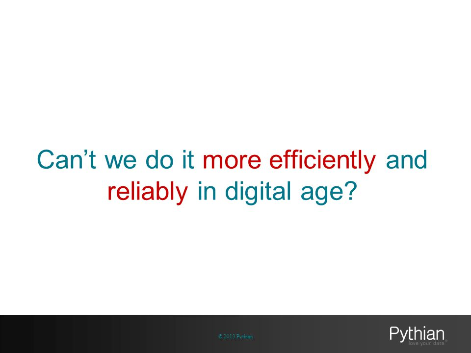 Can't we do it more efficiently and reliably in digital age? © 2013 Pythian