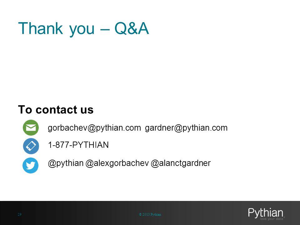 Thank you – Q&A To contact us gorbachev@pythian.com gardner@pythian.com 1-877-PYTHIAN @pythian @alexgorbachev @alanctgardner © 2013 Pythian29