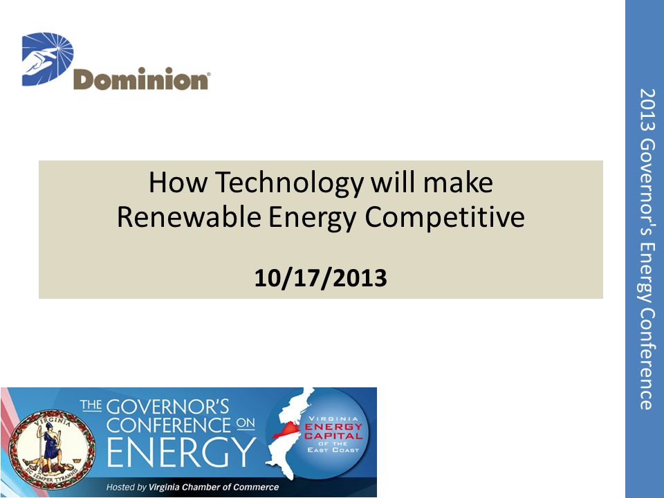 2013 Governor's Energy Conference Confidential & Proprietary How Technology will make Renewable Energy Competitive 10/17/2013