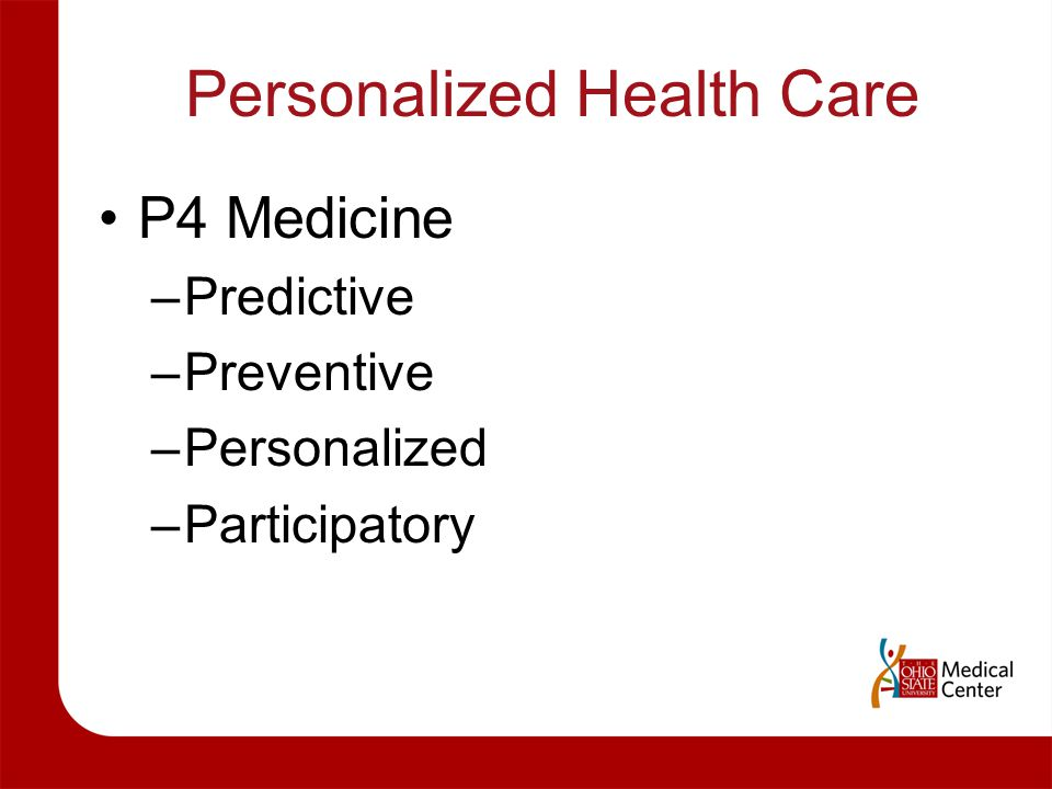 Personalized Health Care P4 Medicine –Predictive –Preventive –Personalized –Participatory