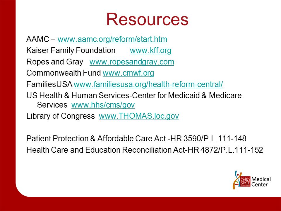 Resources AAMC – www.aamc.org/reform/start.htmwww.aamc.org/reform/start.htm Kaiser Family Foundation www.kff.orgwww.kff.org Ropes and Gray www.ropesan