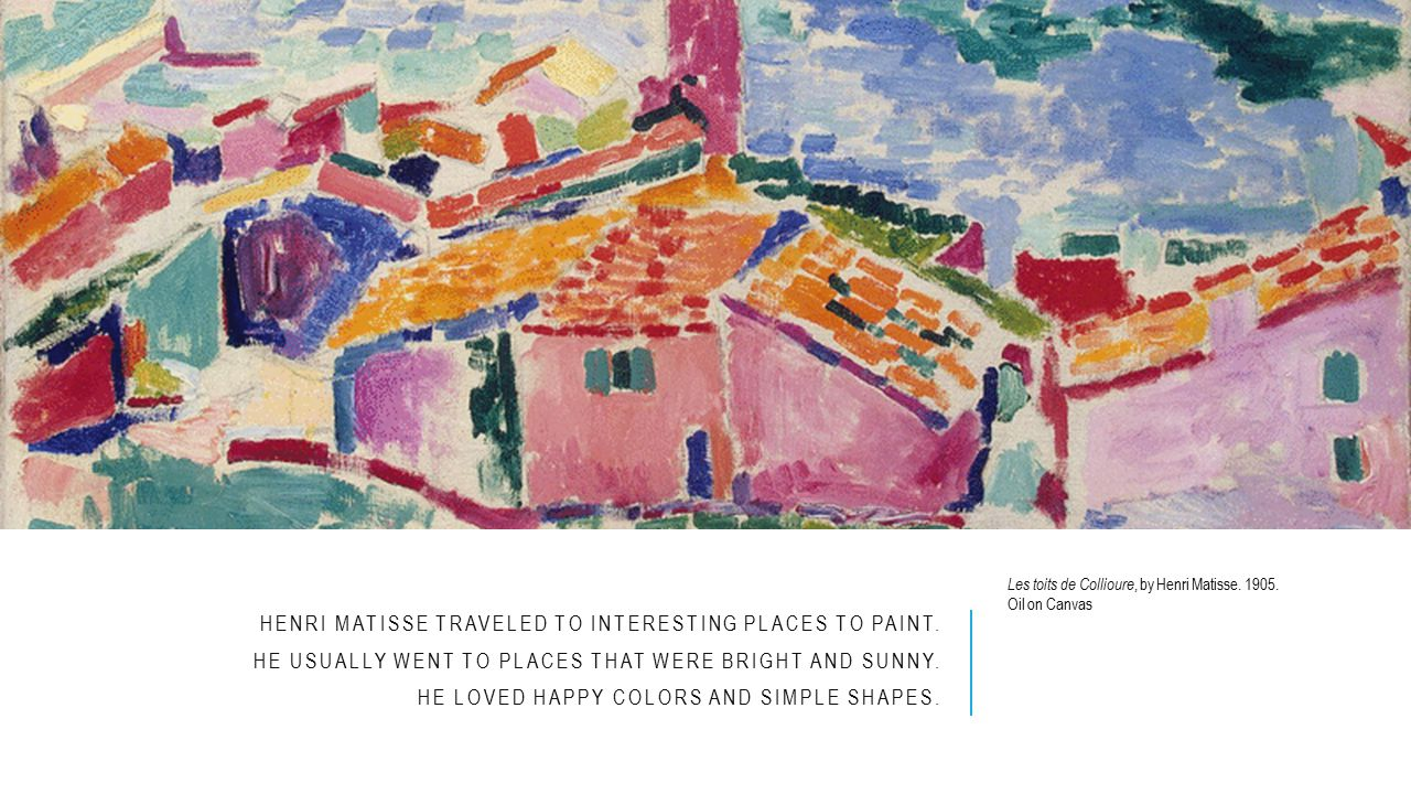 HENRI MATISSE TRAVELED TO INTERESTING PLACES TO PAINT.